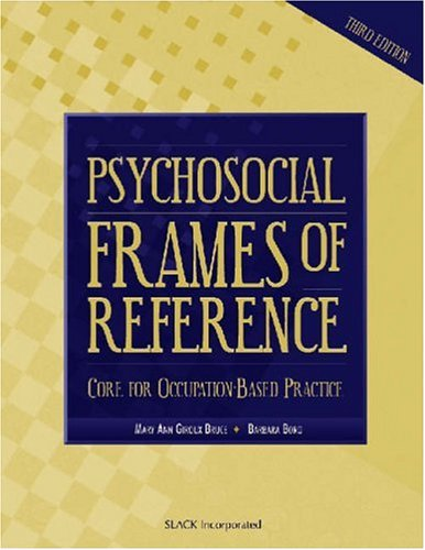 Psychosocial Frames of Reference: Core for Occupation-Based Practice 9781556424946
