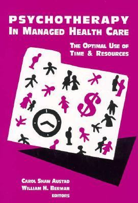 Psychotherapy in Managed Health Care: The Optimal Use of Time and Resources 9781557983145