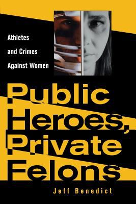 Public Heroes, Private Felons Public Heroes, Private Felons Public Heroes, Private Felons Public Heroes, Private Felons Public Heroes, P: Athletes and 9781555533823