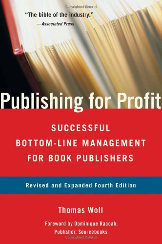 Publishing for Profit: Successful Bottom-Line Management for Book Publishers 9781556529979