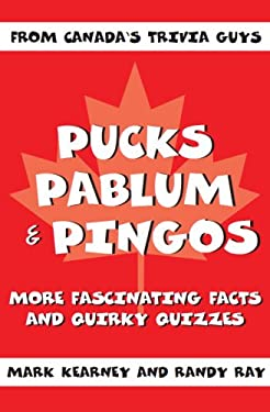 Pucks Pablum & Pingos: More Fascinating Facts and Quirky Quizzes from Canada's Trivia Guys 9781550025002
