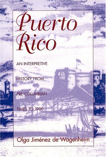 Puerto Rico: An Interpretive History from Pre-Columbian Times to 1900 9781558761216