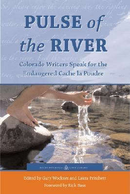 Pulse of the River: Colorado Writers Speak for the Endangered Cache La Poudre 9781555663926