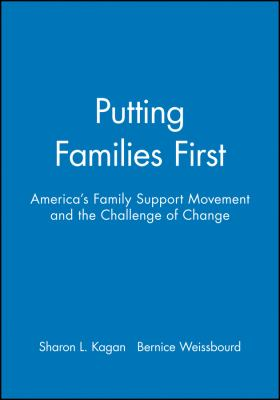 Putting Families First: America's Family Support Movement and the Challenge of Change 9781555426675