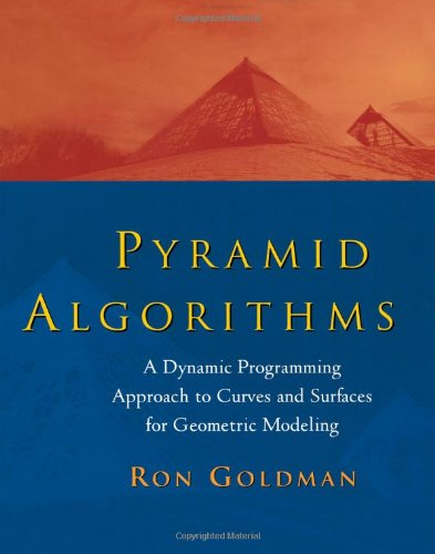 Pyramid Algorithms: A Dynamic Programming Approach to Curves and Surfaces for Geometric Modeling 9781558603547