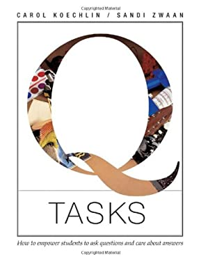 Q Tasks: How to Empower Students to Ask Questions and Care about Answers 9781551381978