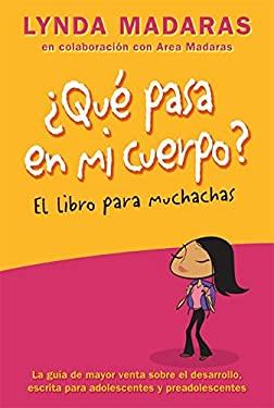 Que Pasa en Mi Cuerpo?: El Libro Para Muchachas = The What's Happenenig to My Body? - Madaras, Lynda / Sullivan, Simon / Madaras, Area