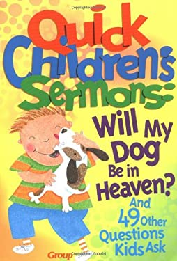 Quick Children's Sermons:: Will My Dog Be in Heaven? 9781559456128