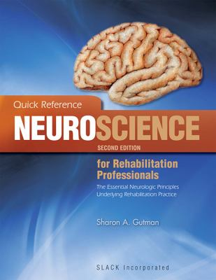 Quick Reference Neuroscience for Rehabilitation Professionals: The Essential Neurological Principles Underlying Rehabilitation Practice - 2nd Edition