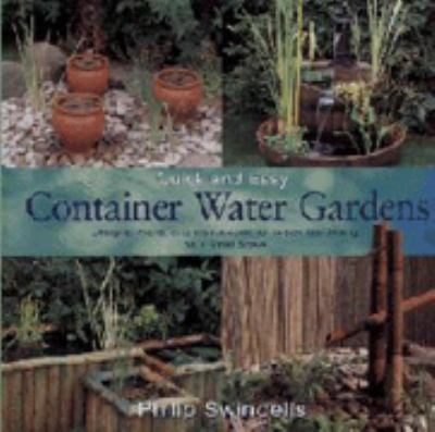 Quick and Easy Container Water Gardens: Designs, Plans, and Instructions for Water Gardening on a Small Scale 9781550414608