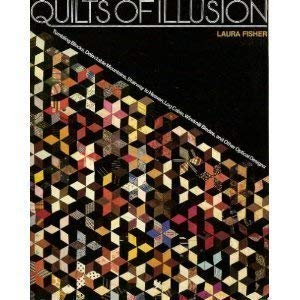 Quilts of Illusion: Tumbling Blocks, Delectable Mountains, Stairway to Heaven, Log Cabin, Windmill Blades, and Other Optical Designs