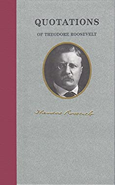 Quotations of Theodore Roosevelt 9781557099464