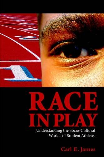 Race in Play: Understanding the Socio-Cultural Worlds of Student Athletes 9781551302737