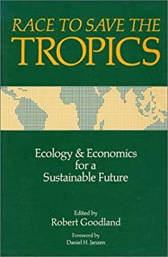 Race to Save the Tropics: Ecology and Economics for a Sustainable Future 9781559630399