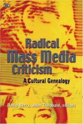 Radical Mass Media Criticism: A Cultural Genealogy 9781551642468