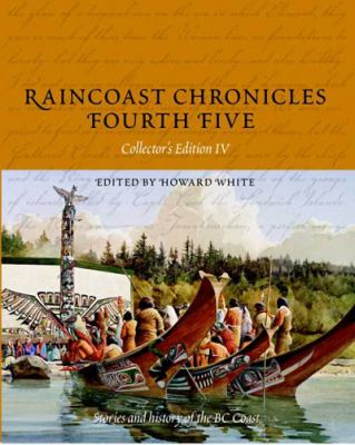 Raincoast Chronicles Fourth Five: Stories and History of the BC Coast from Raincoast Chronicles Issues 16-20 9781550173727
