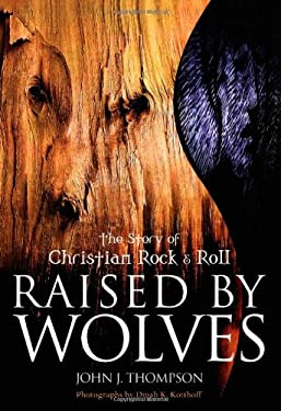 Raised by Wolves: The Story of Christian Rock & Roll 9781550224214