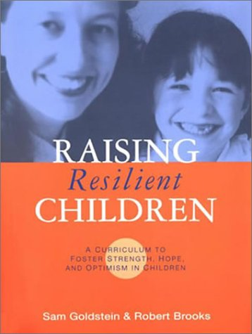 Raising Resilient Children: A Curriculum to Foster Strength, Hope, and Optimism in Children 9781557665997