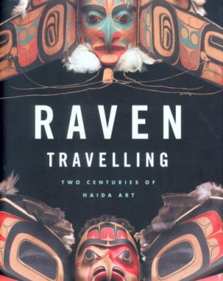 Raven Travelling: Two Centuries of Haida Art 9781553653141