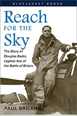 Reach for the Sky: The Story of Douglas Bader, Legless Ace of the Battle of Britian