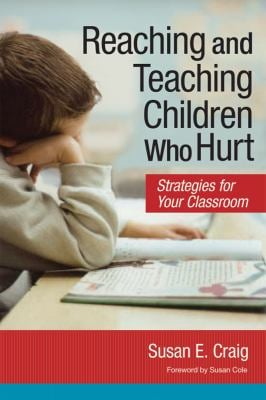 Reaching and Teaching Children Who Hurt: Strategies for Your Classroom 9781557669742