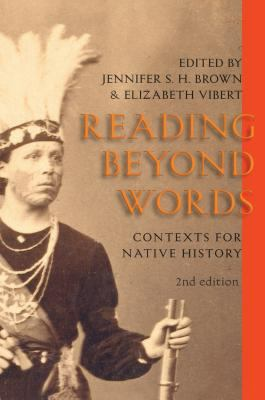 Reading Beyond Words: Contexts for Native History 9781551115436