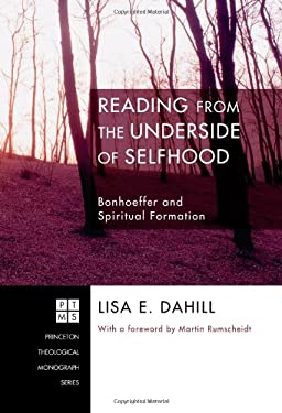 Reading from the Underside of Selfhood: Bonhoeffer and Spiritual Formation 9781556354250