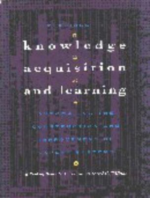 Readings in Knowledge Acquisition and Learning: Automating the Construction and Improvement of Expert Systems 9781558601635