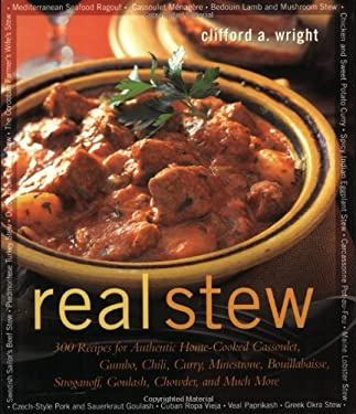 Real Stew: 300 Recipes for Authentic Home-Cooked Cassoulet, Gumbo, Chili, Curry, Minestrone, Bouillabaise, Stroganoff, Goulash, C 9781558321991