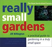 Really Small Gardens: A Practical Guide to Gardening in a Truly Small Space 6847190