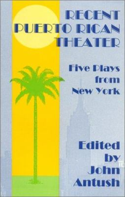 Recent Puerto Rican Theater: Five Plays from New York 9781558850194