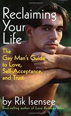Reclaiming Your Life: The Gay Man's Guide to Love, Self-Acceptance and Trust