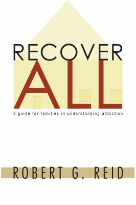 Recover All: A Guide for Families in Understanding Addiction