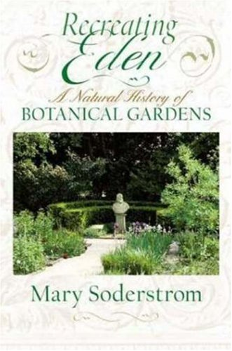 Recreating Eden: A Natural History of Botanical Gardens 9781550651515