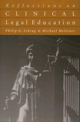 Reflections on Clinical Legal Education Reflections on Clinical Legal Education Reflections on Clinical Legal Education Reflections on Clinical Legal 9781555533397