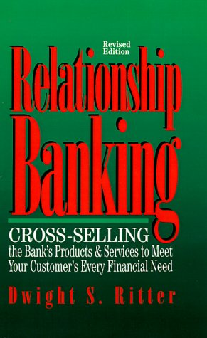 Relationship Banking: Cross-Selling the Bank's Products & Services to Meet Your Customer's Every Financial Need 9781557383815