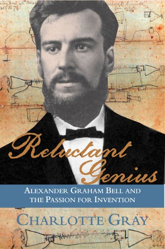 Reluctant Genius: Alexander Graham Bell and the Passion for Invention 9781559708098