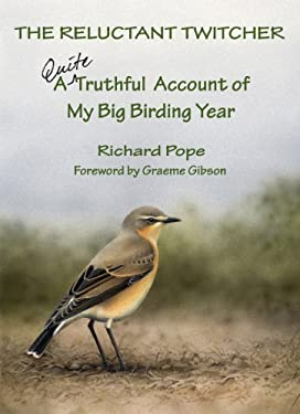 The Reluctant Twitcher: A Quite Truthful Account of My Big Birding Year 9781554884582