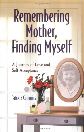 Remembering Mother, Finding Myself: A Journey of Love and Self-Acceptance 9781558746664