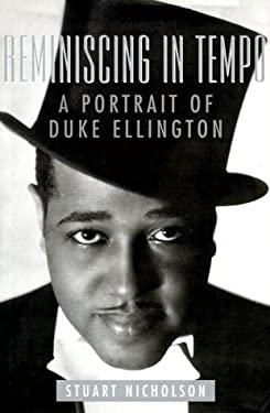 Reminiscing in Tempo Reminiscing in Tempo Reminiscing in Tempo Reminiscing in Tempo Reminiscing in T: A Portrait of Duke Ellington a Portrait of Duke 9781555533809