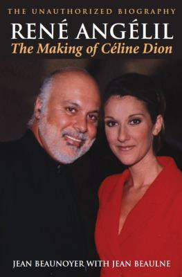 Rene Angelil: The Making of Celine Dion: The Unauthorized Biography 9781550024890