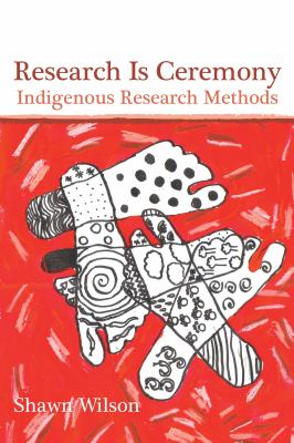 Research Is Ceremony: Indigenous Research Methods 9781552662816