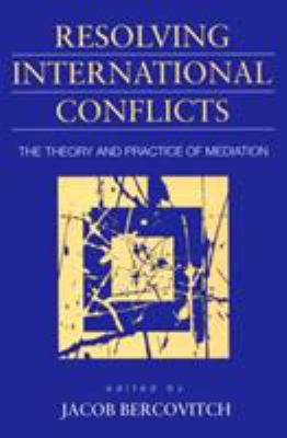 Resolving International Conflicts: The Theory and Practice of Mediation 9781555876012