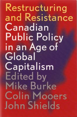 Restructuring and Resistance: Canadian Public Policy in the Age of Global Capitalism 9781552660263