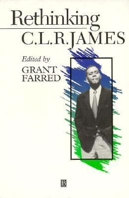 Rethinking C.L.R. James: A Critical Reader 9781557865991