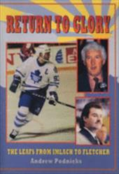Return to Glory: The Leafs from Imlach to Fletcher 6827797