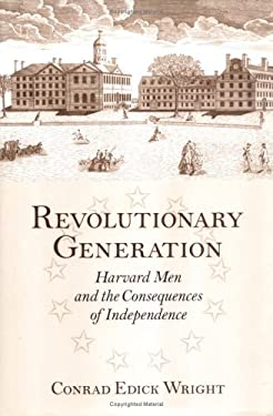 Revolutionary Generation: Harvard Men and the Consequences of Independence 9781558494848
