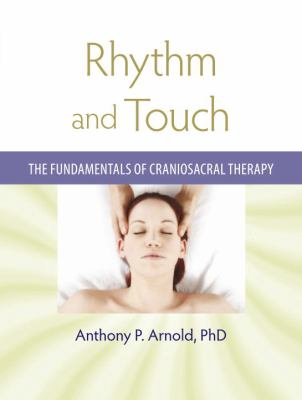 Rhythm and Touch: The Fundamentals of Craniosacral Therapy 9781556438196