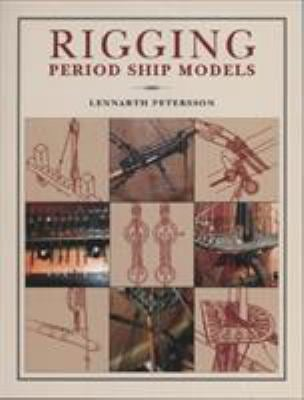 Rigging Period Ship Models: A Step-By-Step Guide to the Intracacies of the Square-Rig 9781557509703