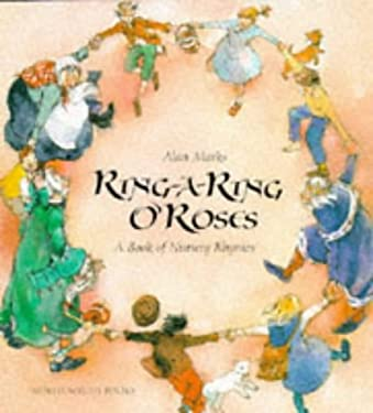 Ring-A-Ring O'Roses and a Ding, Dong Bell: A Book of Nursery Rhymes 9781558586710